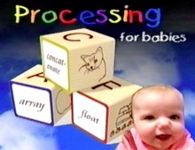 Processing for Babies